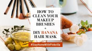 Stay at home with Pinkvilla: How to clean your makeup brushes and a DIY banana hair mask