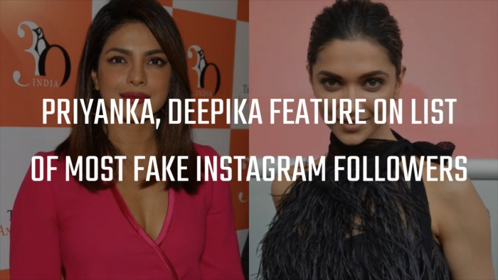 Deepika Padukone and Priyanka Chopra ranked on the most fake