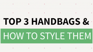Top 3 Handbags And How To Style Them