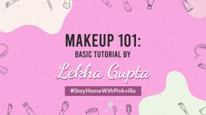 Stay At Home With Pinkvilla: Makeup 101; Basic Tutorial by Lekha Gupta