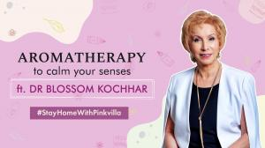 Stay At Home With Pinkvilla: Aromatherapy to keep calm feat. Dr Blossom Kochhar