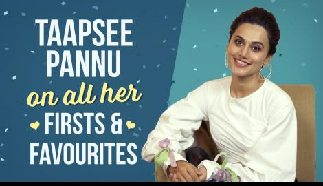 Taapsee Pannu On All Her Firsts & Favourites