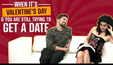 When It's Valentine's Day & You Are Still Trying To Get A Date | Ft :Taapsee Pannu & Saqib Saleem