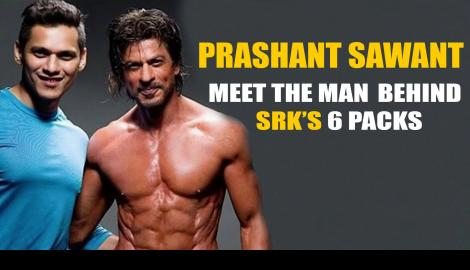Prashant Sawant : The Man behind SRK's 6 Packs