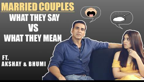 Akshay Kumar & Bhumi Pednekar on What Married Couples Say vs What They Mean